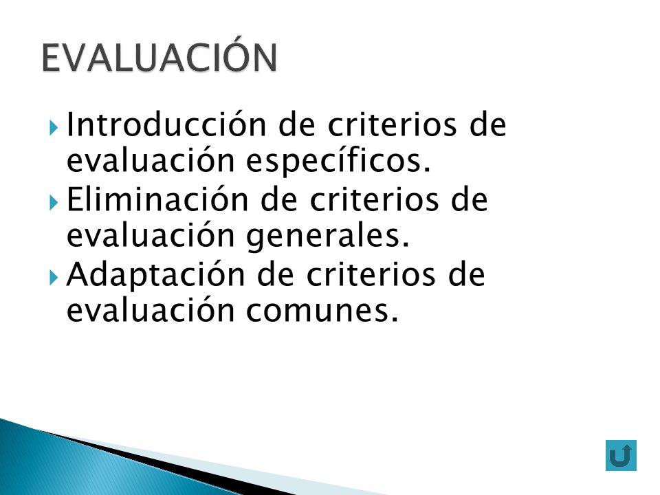 Introducción de criterios de evaluación específicos. Eliminación de criterios de evaluación generales. Adaptación de criterios de evaluación comunes.