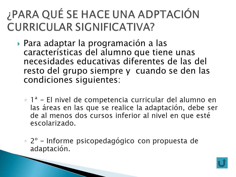 Para adaptar la programación a las características del alumno que tiene unas necesidades educativas diferentes de las del resto del grupo siempre y cu