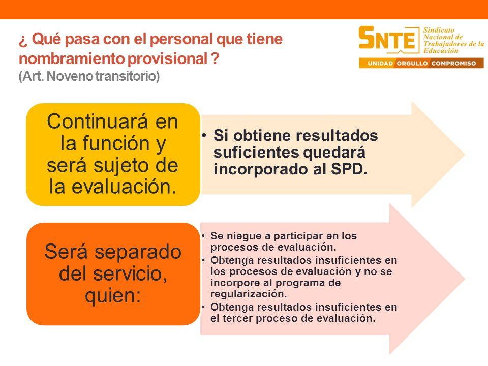 ¿ Qué pasa con el personal que tiene nombramiento provisional ? (Art. Noveno transitorio) Si obtiene resultados suficientes quedará incorporado al SPD