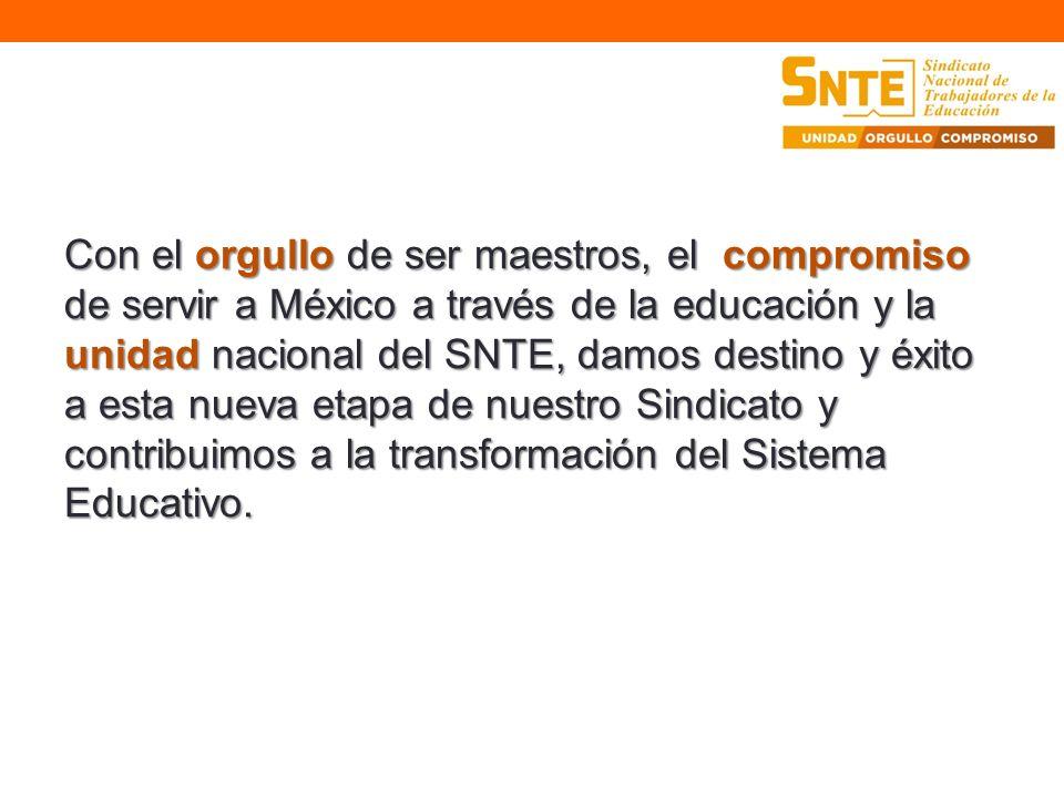 Con el orgullo de ser maestros, el compromiso de servir a México a través de la educación y la unidad nacional del SNTE, damos destino y éxito a esta
