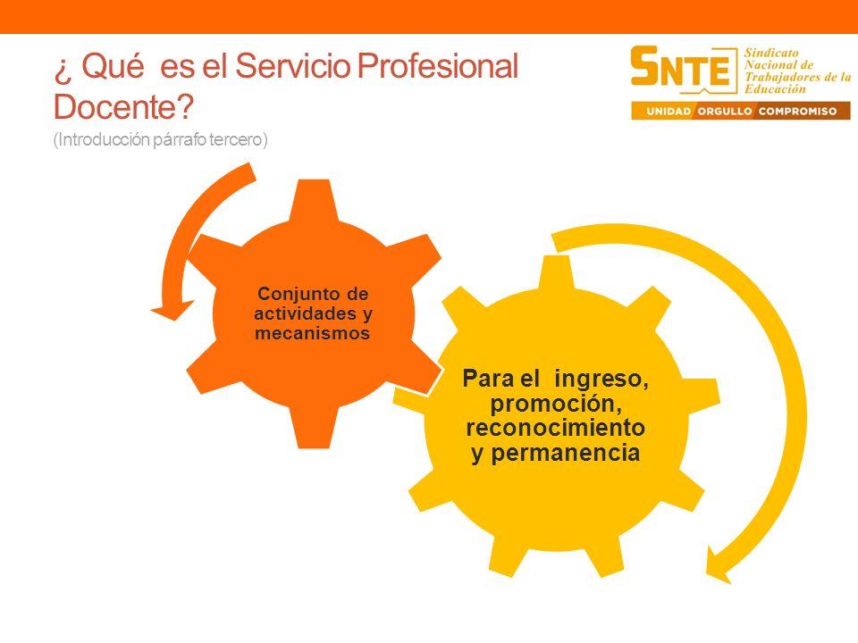 ¿ Qué es el Servicio Profesional Docente? (Introducción párrafo tercero) Para el ingreso, promoción, reconocimiento y permanencia Conjunto de activida