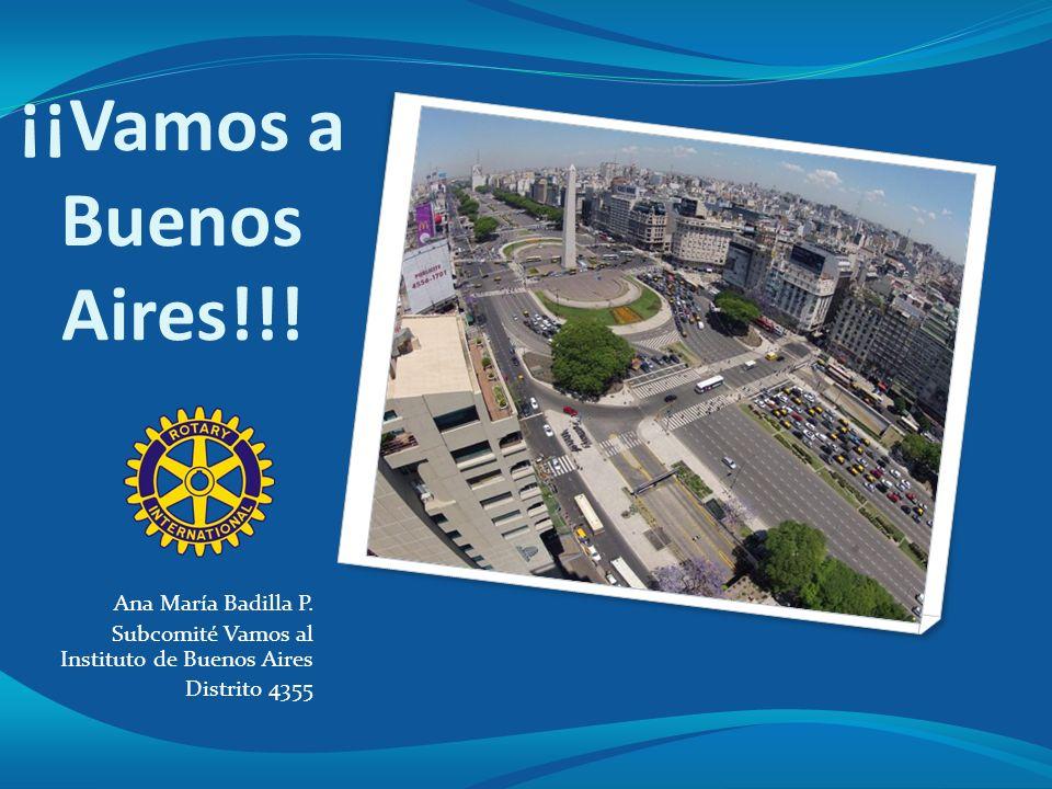 ¡¡Vamos a Buenos Aires!!! Ana María Badilla P. Subcomité Vamos al Instituto de Buenos Aires Distrito 4355