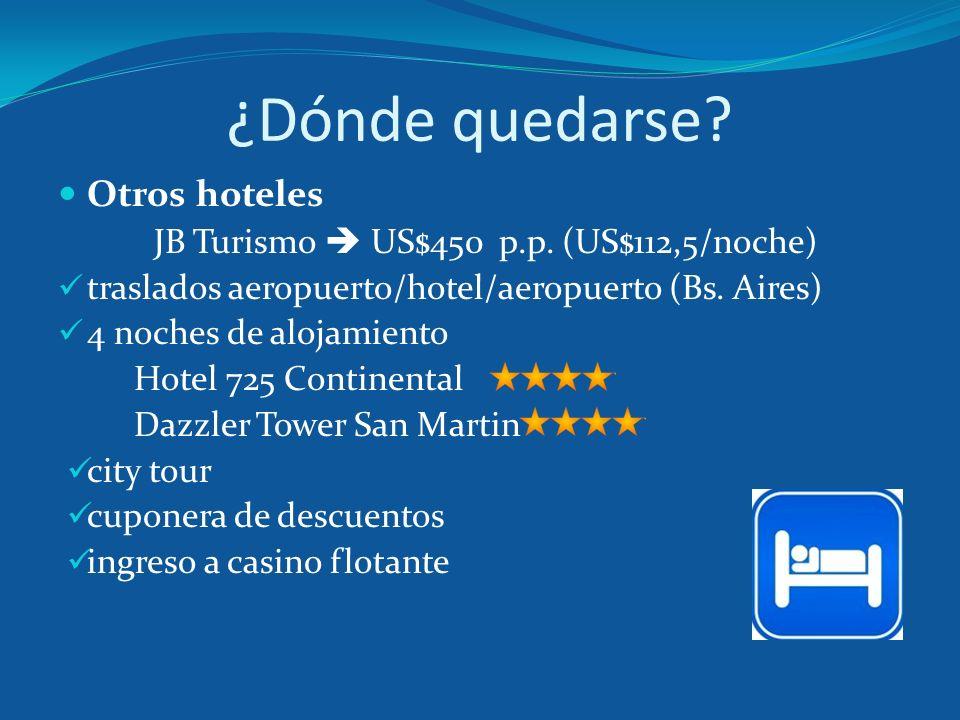 ¿Dónde quedarse? Otros hoteles JB Turismo US$450 p.p. (US$112,5/noche) traslados aeropuerto/hotel/aeropuerto (Bs. Aires) 4 noches de alojamiento Hotel