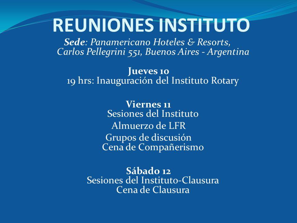 REUNIONES INSTITUTO Sede: Panamericano Hoteles & Resorts, Carlos Pellegrini 551, Buenos Aires - Argentina Jueves 10 19 hrs: Inauguración del Instituto