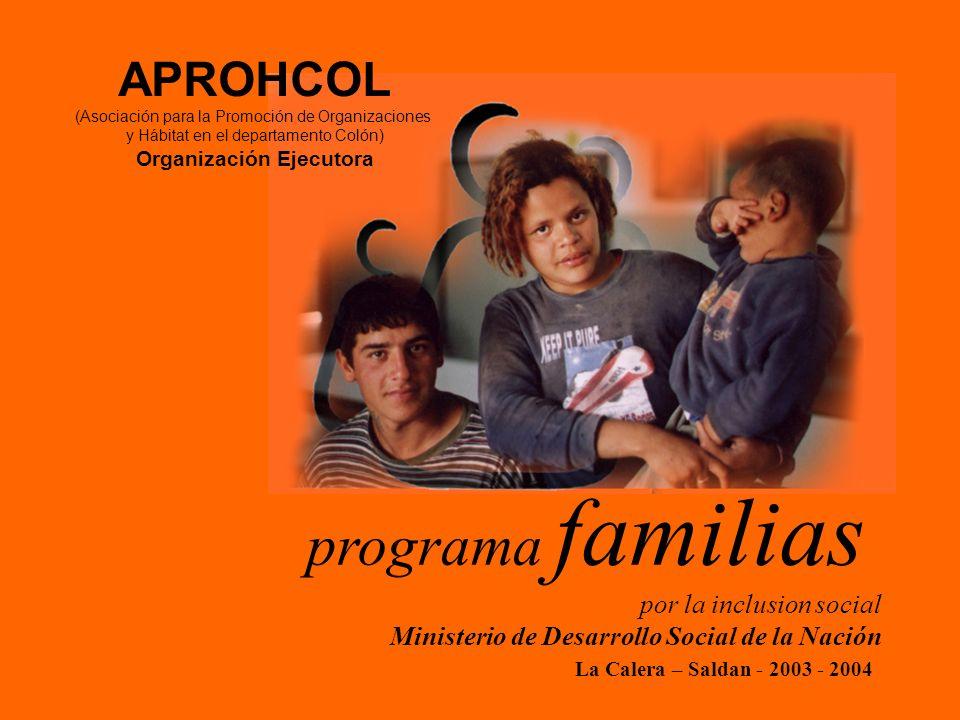 La Calera – Saldan - 2003 - 2004 programa familias por la inclusion social Ministerio de Desarrollo Social de la Nación APROHCOL (Asociación para la Promoción de Organizaciones y Hábitat en el departamento Colón) Organización Ejecutora