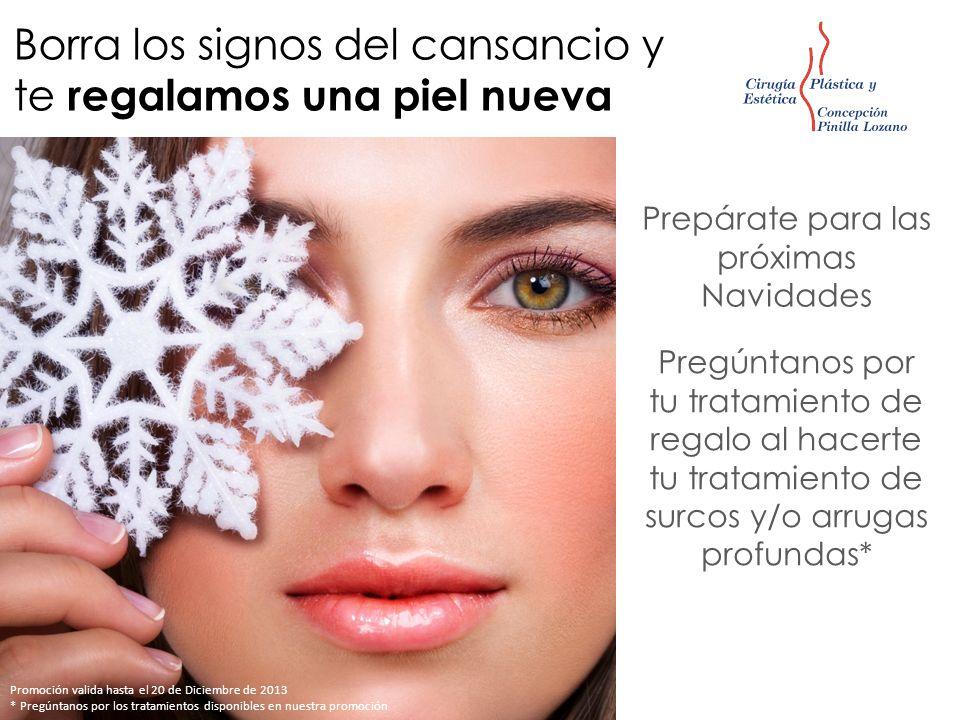 Borra los signos del cansancio y te regalamos una piel nueva Promoción valida hasta el 20 de Diciembre de 2013 * Pregúntanos por los tratamientos disp