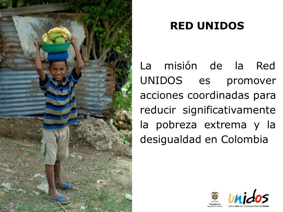 RED UNIDOS La misión de la Red UNIDOS es promover acciones coordinadas para reducir significativamente la pobreza extrema y la desigualdad en Colombia