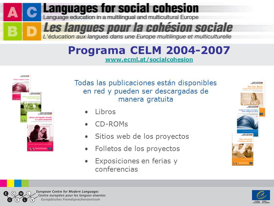Todas las publicaciones están disponibles en red y pueden ser descargadas de manera gratuita Libros CD-ROMs Sitios web de los proyectos Folletos de los proyectos Exposiciones en ferias y conferencias Programa CELM 2004-2007 www.ecml.at/socialcohesion