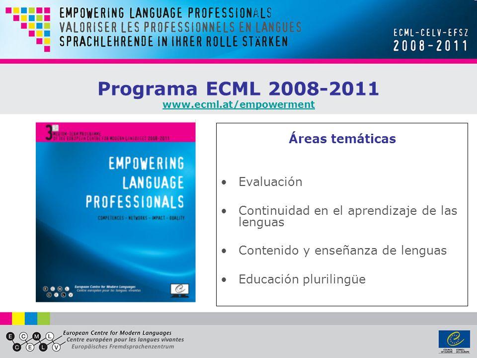 Programa ECML 2008-2011 www.ecml.at/empowerment www.ecml.at/empowerment Áreas temáticas Evaluación Continuidad en el aprendizaje de las lenguas Contenido y enseñanza de lenguas Educación plurilingüe