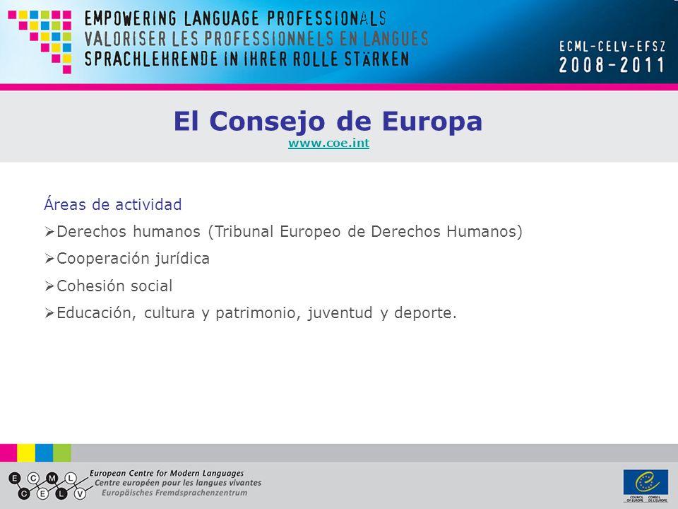 El Consejo de Europa www.coe.int Áreas de actividad Derechos humanos (Tribunal Europeo de Derechos Humanos) Cooperación jurídica Cohesión social Educación, cultura y patrimonio, juventud y deporte.
