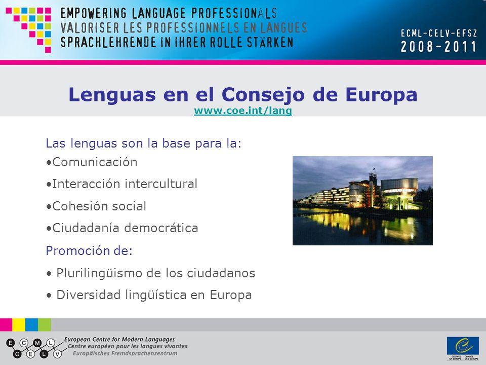 Las lenguas son la base para la: Comunicación Interacción intercultural Cohesión social Ciudadanía democrática Promoción de: Plurilingüismo de los ciudadanos Diversidad lingüística en Europa Lenguas en el Consejo de Europa www.coe.int/lang