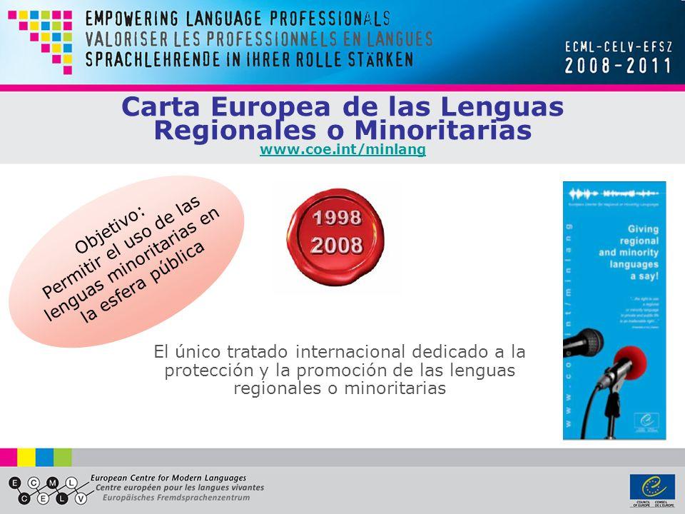 Carta Europea de las Lenguas Regionales o Minoritarias www.coe.int/minlang www.coe.int/minlang El único tratado internacional dedicado a la protección y la promoción de las lenguas regionales o minoritarias Objetivo: Permitir el uso de las lenguas minoritarias en la esfera pública