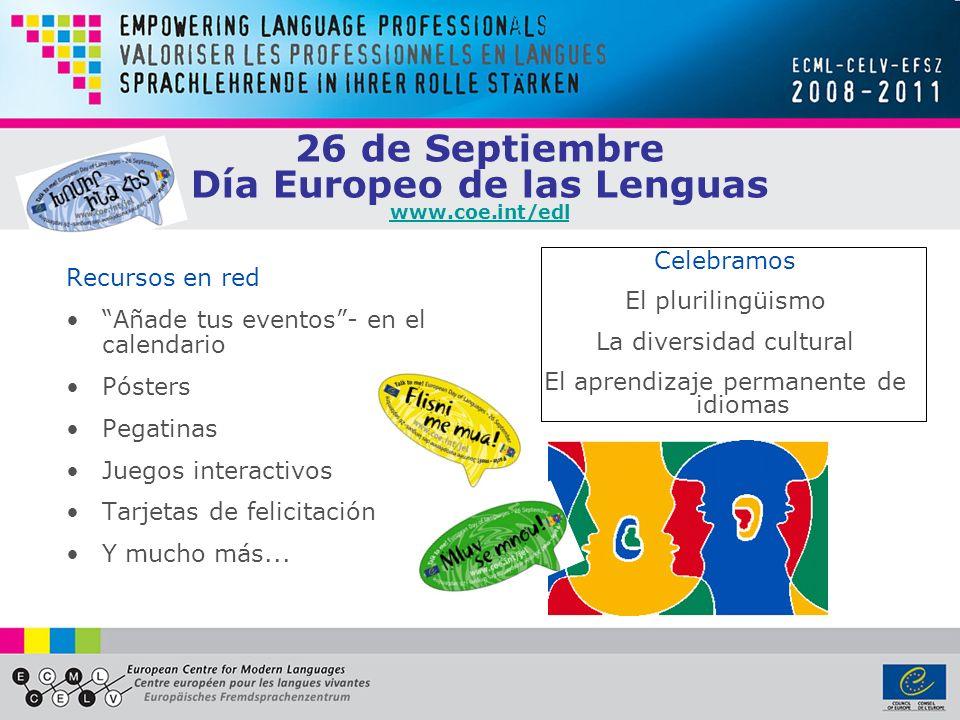 26 de Septiembre Día Europeo de las Lenguas www.coe.int/edl www.coe.int/edl Recursos en red Añade tus eventos- en el calendario Pósters Pegatinas Juegos interactivos Tarjetas de felicitación Y mucho más...