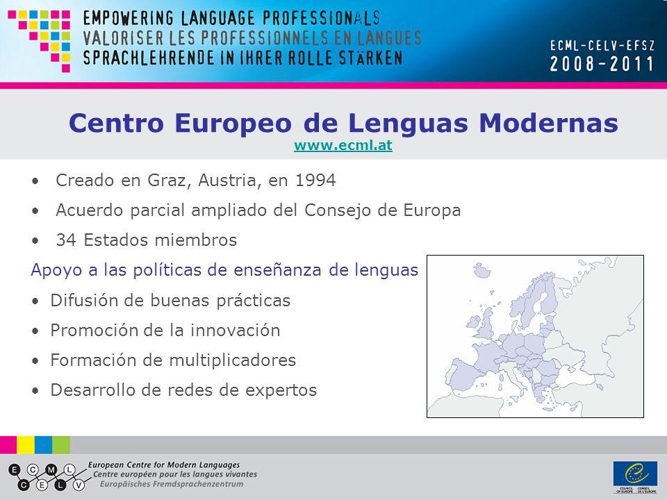 Centro Europeo de Lenguas Modernas www.ecml.at Creado en Graz, Austria, en 1994 Acuerdo parcial ampliado del Consejo de Europa 34 Estados miembros Apoyo a las políticas de enseñanza de lenguas mediante: Difusión de buenas prácticas Promoción de la innovación Formación de multiplicadores Desarrollo de redes de expertos