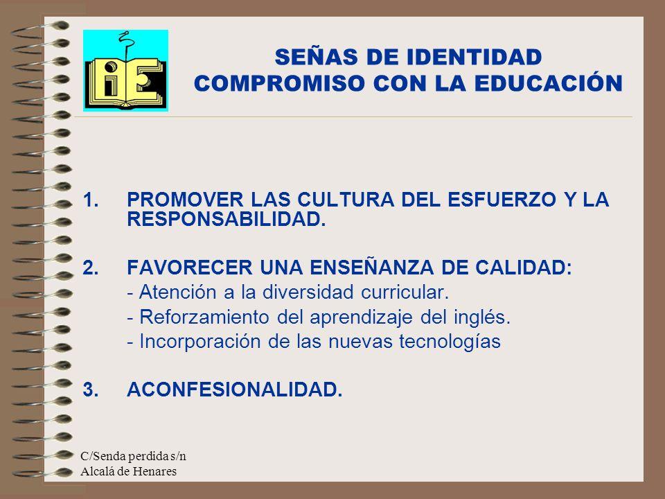 C/Senda perdida s/n Alcalá de Henares 1.PROMOVER LAS CULTURA DEL ESFUERZO Y LA RESPONSABILIDAD. 2.FAVORECER UNA ENSEÑANZA DE CALIDAD: - Atención a la