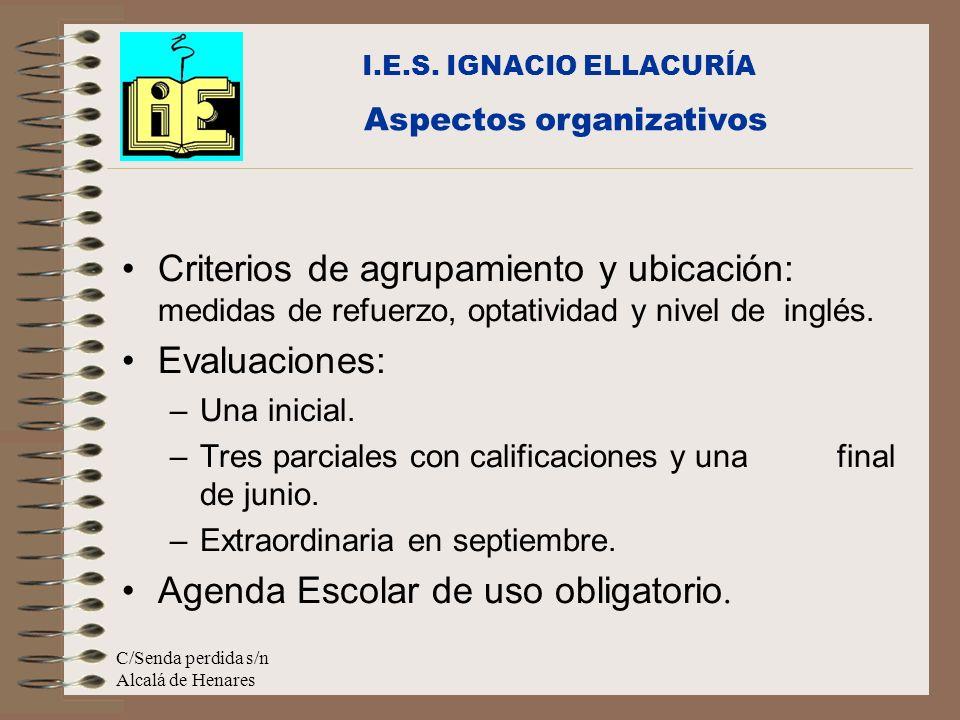 C/Senda perdida s/n Alcalá de Henares Criterios de agrupamiento y ubicación: medidas de refuerzo, optatividad y nivel de inglés. Evaluaciones: –Una in