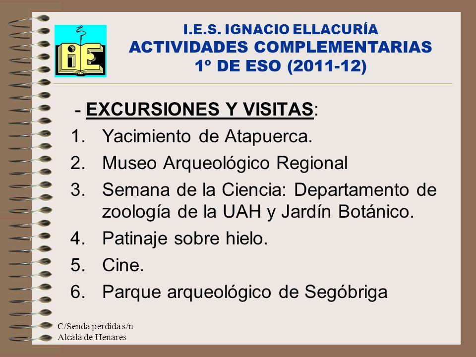 C/Senda perdida s/n Alcalá de Henares - EXCURSIONES Y VISITAS: 1.Yacimiento de Atapuerca. 2.Museo Arqueológico Regional 3.Semana de la Ciencia: Depart