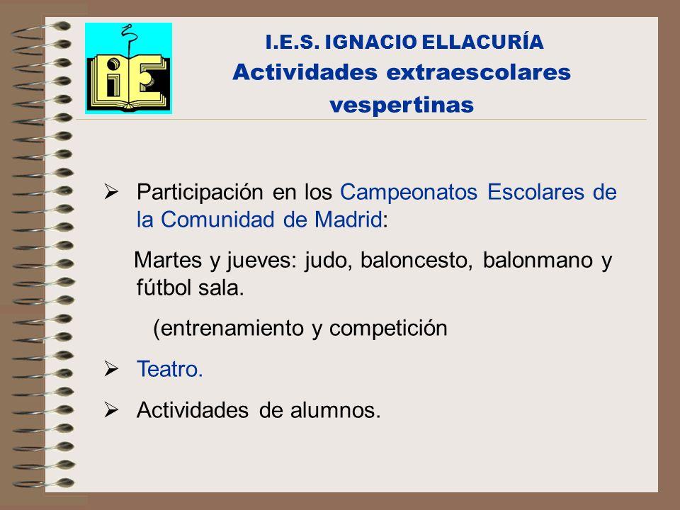 I.E.S. IGNACIO ELLACURÍA Actividades extraescolares vespertinas Participación en los Campeonatos Escolares de la Comunidad de Madrid: Martes y jueves: