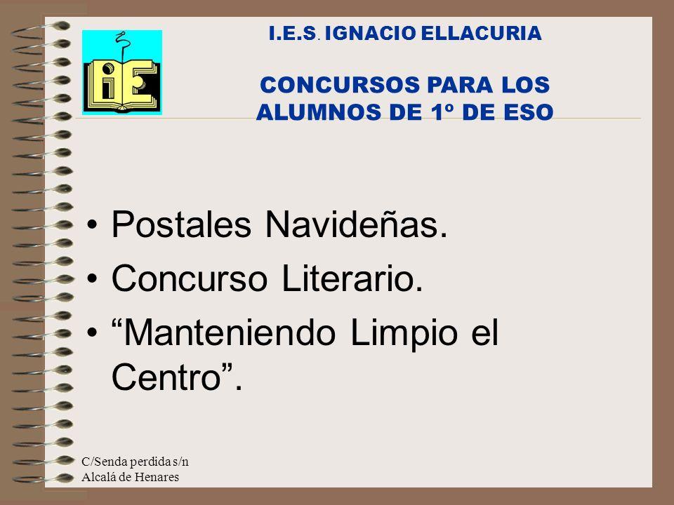 C/Senda perdida s/n Alcalá de Henares Postales Navideñas. Concurso Literario. Manteniendo Limpio el Centro. I.E.S. IGNACIO ELLACURIA CONCURSOS PARA LO