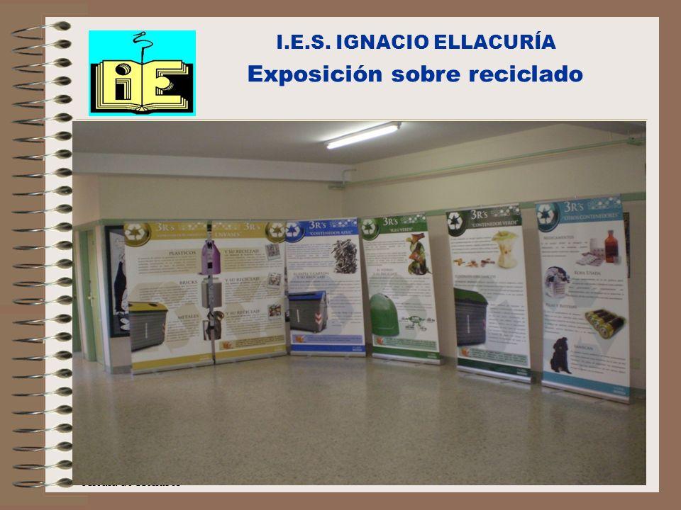 C/Senda perdida s/n Alcalá de Henares I.E.S. IGNACIO ELLACURÍA Exposición sobre reciclado