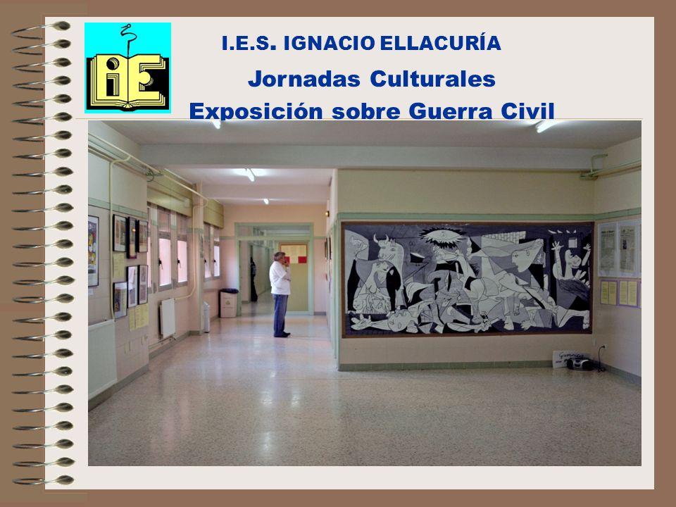 I.E.S. IGNACIO ELLACURÍA Jornadas Culturales Exposición sobre Guerra Civil