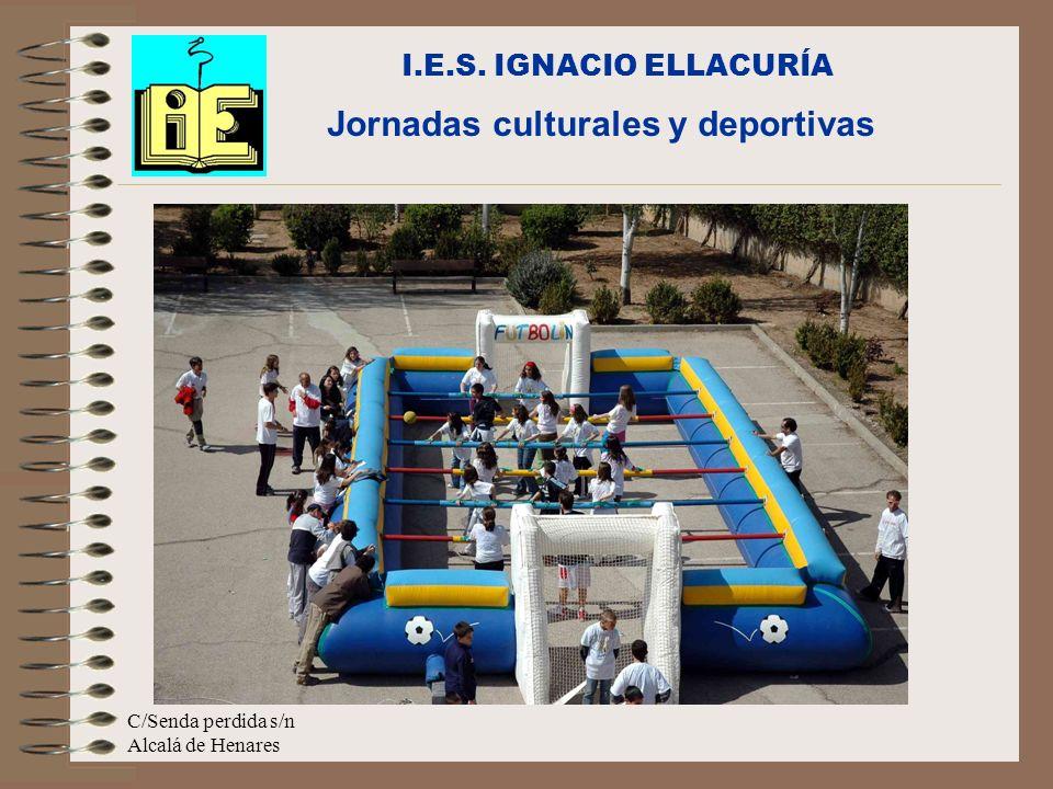 C/Senda perdida s/n Alcalá de Henares I.E.S. IGNACIO ELLACURÍA Jornadas culturales y deportivas