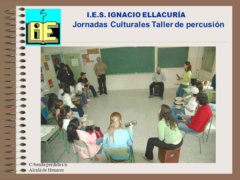 C/Senda perdida s/n Alcalá de Henares I.E.S. IGNACIO ELLACURÍA Jornadas Culturales Taller de percusión