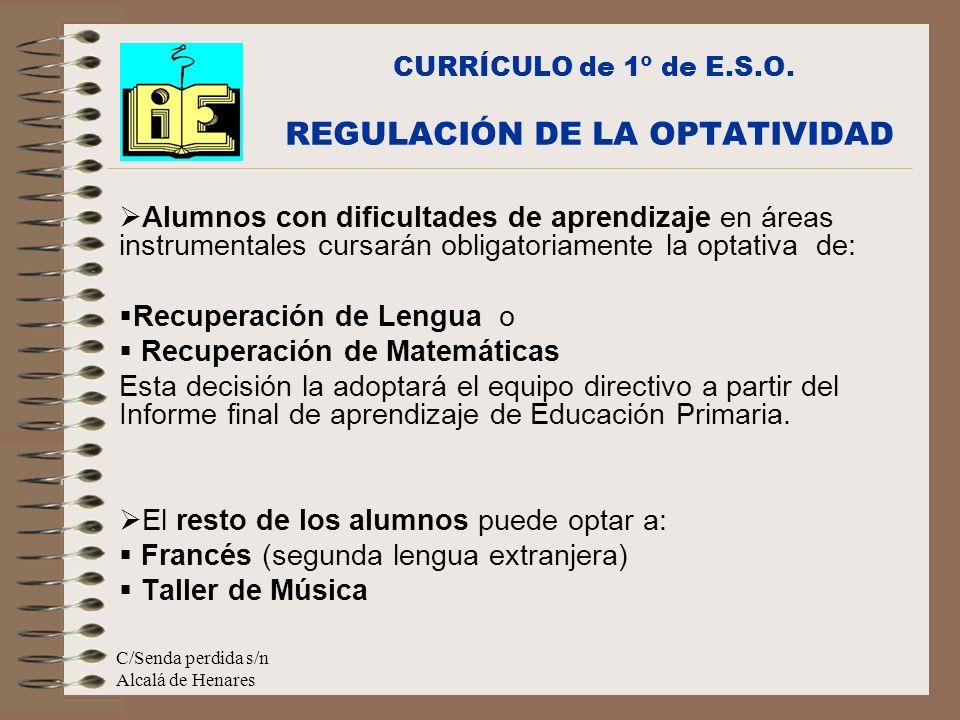 C/Senda perdida s/n Alcalá de Henares Alumnos con dificultades de aprendizaje en áreas instrumentales cursarán obligatoriamente la optativa de: Recupe