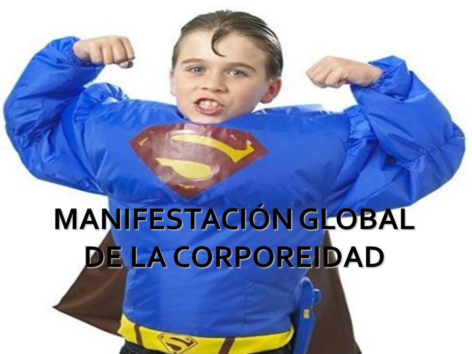 MANIFESTACIÓN GLOBAL DE LA CORPOREIDAD