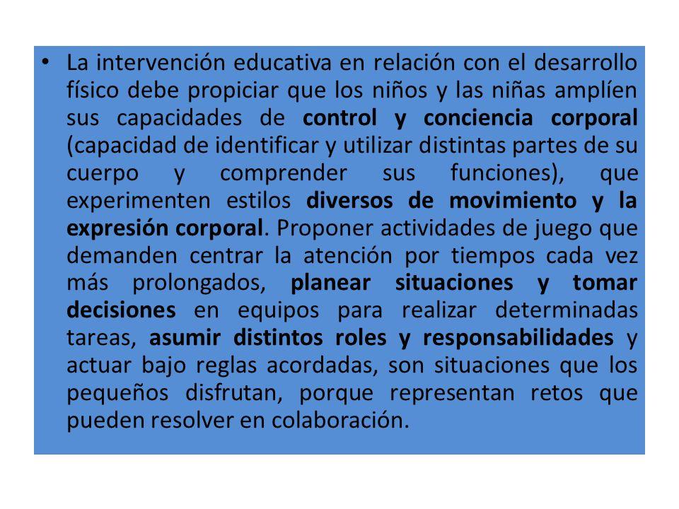 La intervención educativa en relación con el desarrollo físico debe propiciar que los niños y las niñas amplíen sus capacidades de control y concienci