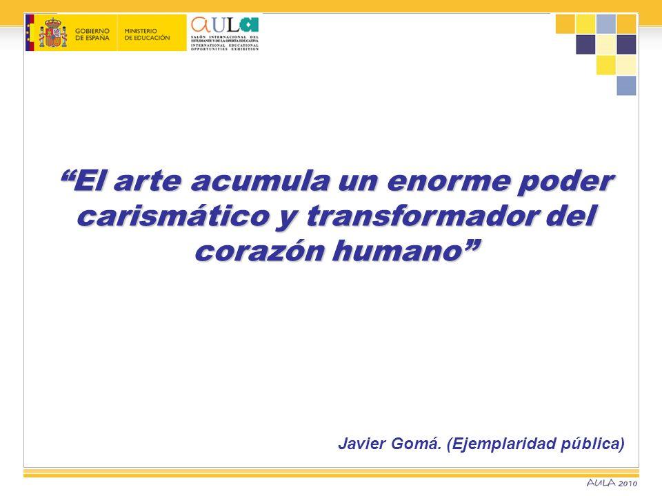 El arte acumula un enorme poder carismático y transformador del corazón humano Javier Gomá. (Ejemplaridad pública)