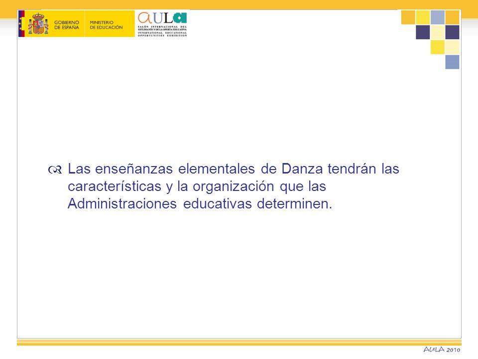Las enseñanzas elementales de Danza tendrán las características y la organización que las Administraciones educativas determinen.