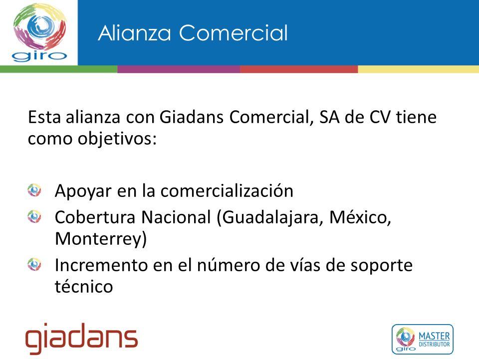 Alianza Comercial Esta alianza con Giadans Comercial, SA de CV tiene como objetivos: Apoyar en la comercialización Cobertura Nacional (Guadalajara, México, Monterrey) Incremento en el número de vías de soporte técnico