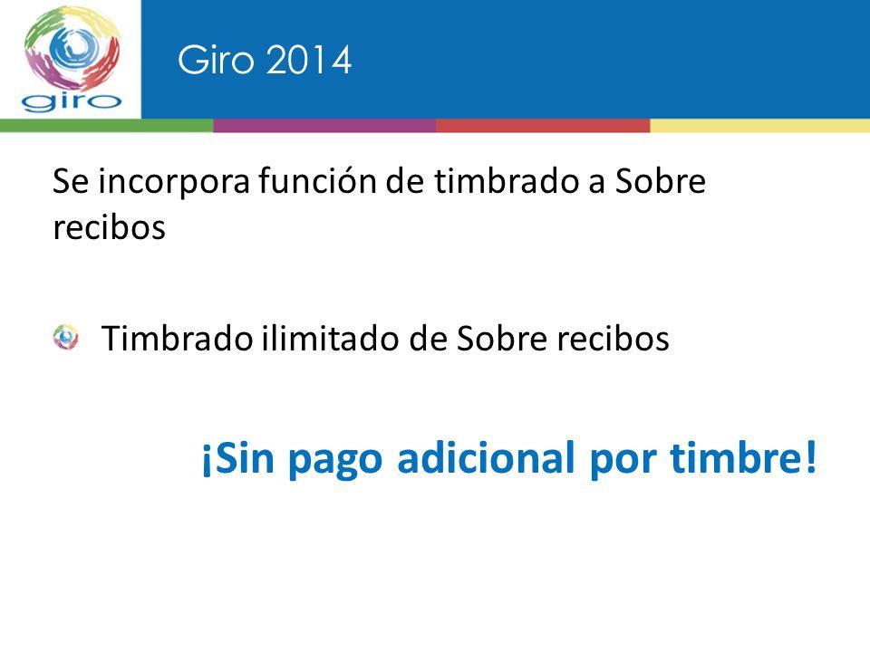 Giro 2014 Se incorpora función de timbrado a Sobre recibos Timbrado ilimitado de Sobre recibos ¡Sin pago adicional por timbre!