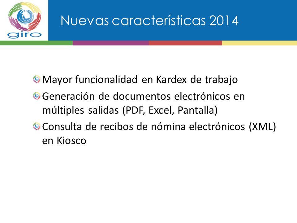Nuevas características 2014 Mayor funcionalidad en Kardex de trabajo Generación de documentos electrónicos en múltiples salidas (PDF, Excel, Pantalla) Consulta de recibos de nómina electrónicos (XML) en Kiosco