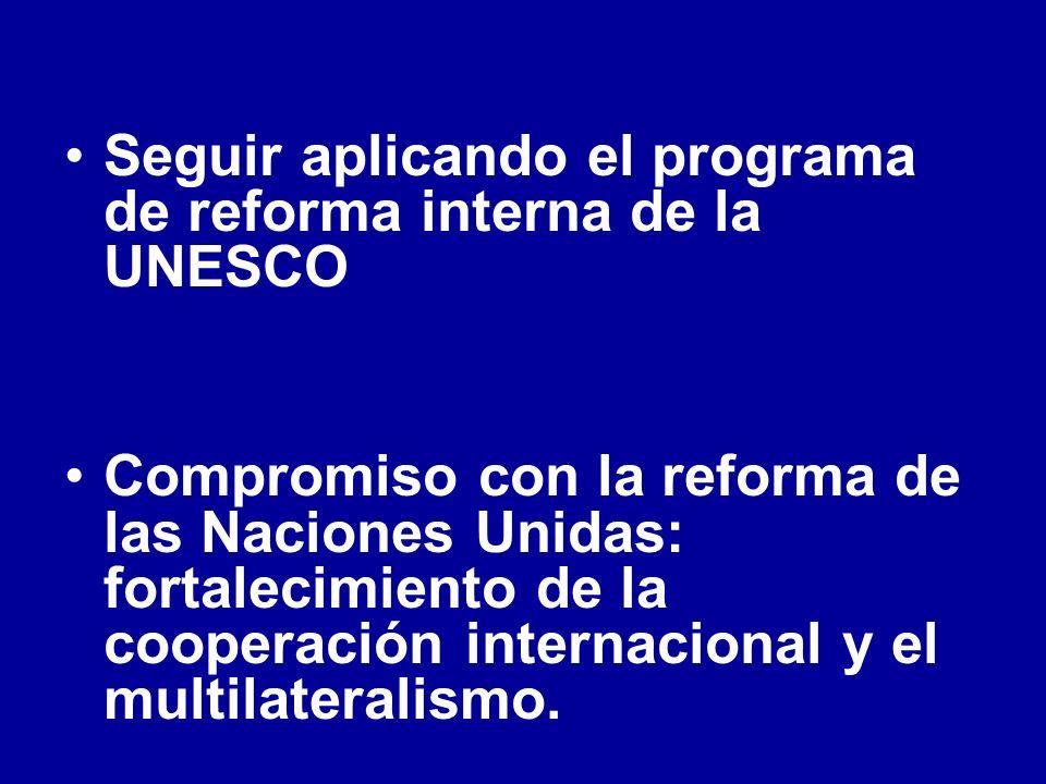 Seguir aplicando el programa de reforma interna de la UNESCO Compromiso con la reforma de las Naciones Unidas: fortalecimiento de la cooperación internacional y el multilateralismo.