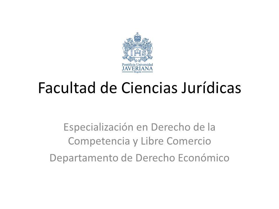 Facultad de Ciencias Jurídicas Especialización en Derecho de la Competencia y Libre Comercio Departamento de Derecho Económico