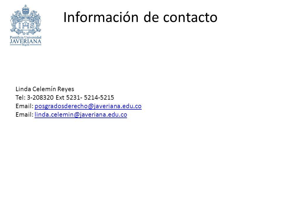 Información de contacto Linda Celemín Reyes Tel: 3-208320 Ext 5231- 5214-5215 Email: posgradosderecho@javeriana.edu.co Email: linda.celemin@javeriana.edu.coposgradosderecho@javeriana.edu.colinda.celemin@javeriana.edu.co