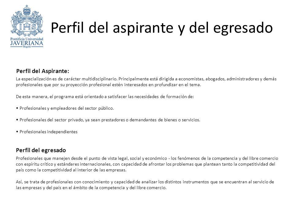 Perfil del aspirante y del egresado Perfil del Aspirante: La especialización es de carácter multidisciplinario.