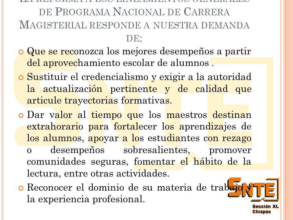 Sección XL Chiapas S INDICATO N ACIONAL DE T RABAJADORES DE LA E DUCACIÓN S ECCIÓN XL C HIAPAS Reforma a los Lineamientos Generales del Programa Nacional de Carrera Magisterial Mtro.