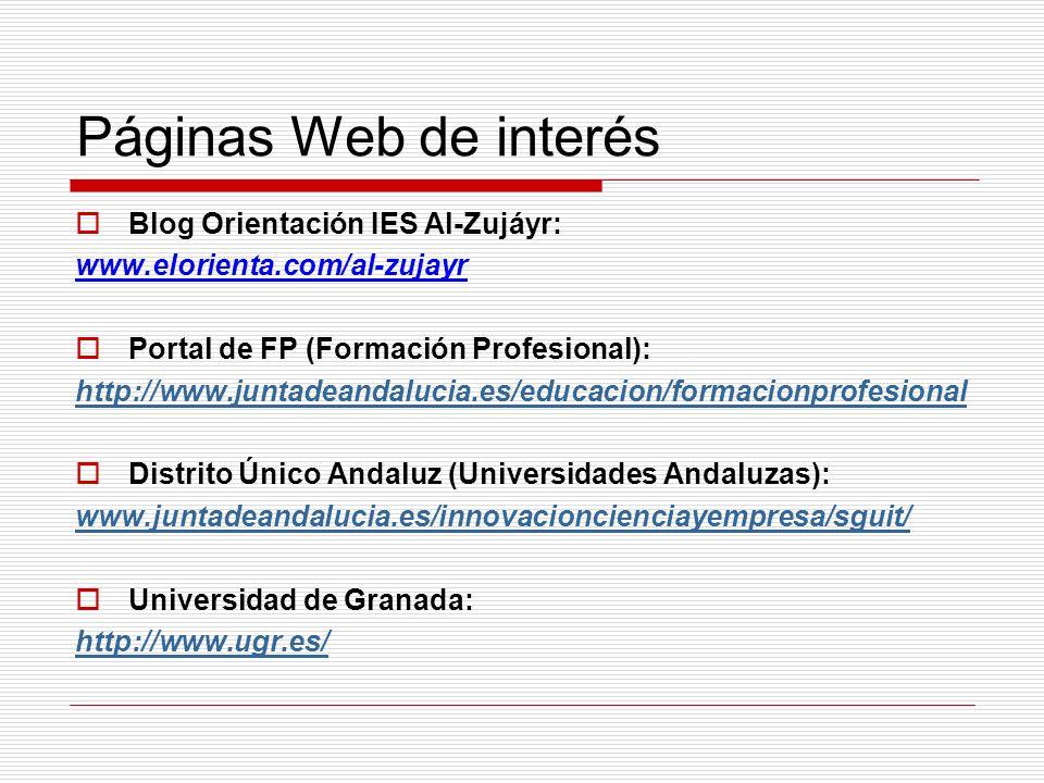 Páginas Web de interés Blog Orientación IES Al-Zujáyr: www.elorienta.com/al-zujayr Portal de FP (Formación Profesional): http://www.juntadeandalucia.es/educacion/formacionprofesional Distrito Único Andaluz (Universidades Andaluzas): www.juntadeandalucia.es/innovacioncienciayempresa/sguit/ Universidad de Granada: http://www.ugr.es/