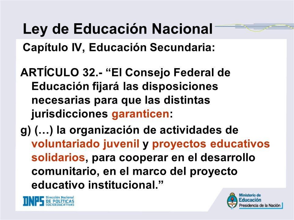 Ley de Educación Nacional Capítulo IV, Educación Secundaria: ARTÍCULO 32.- El Consejo Federal de Educación fijará las disposiciones necesarias para qu
