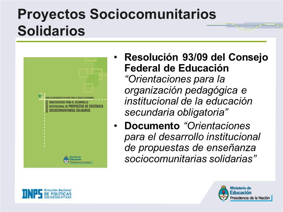 Proyectos Sociocomunitarios Solidarios Resolución 93/09 del Consejo Federal de Educación Orientaciones para la organización pedagógica e institucional