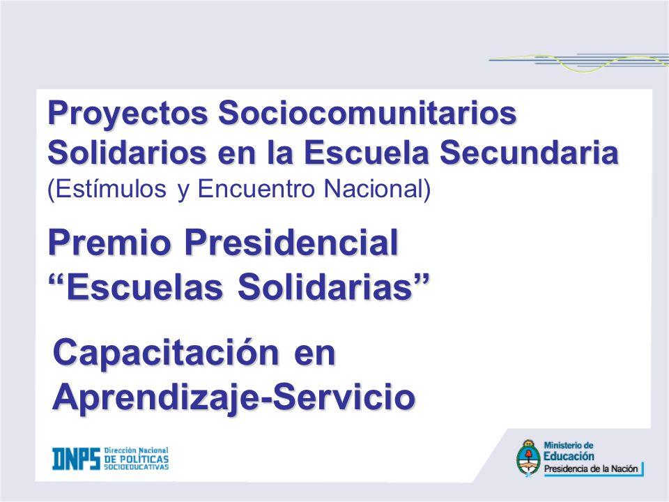 Proyectos Sociocomunitarios Solidarios en la Escuela Secundaria Proyectos Sociocomunitarios Solidarios en la Escuela Secundaria (Estímulos y Encuentro