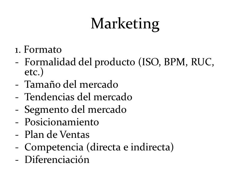 Marketing 1. Formato -Formalidad del producto (ISO, BPM, RUC, etc.) -Tamaño del mercado -Tendencias del mercado -Segmento del mercado -Posicionamiento