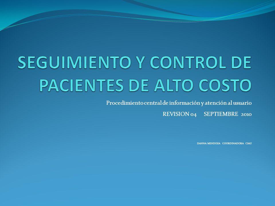 Procedimiento central de información y atención al usuario REVISION 04 SEPTIEMBRE 2010 DANNA MENDOZA COORDINADORA CIAU