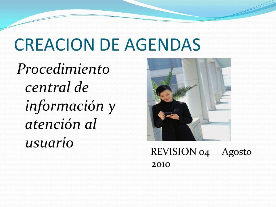 CREACION DE AGENDAS Procedimiento central de información y atención al usuario REVISION 04 Agosto 2010