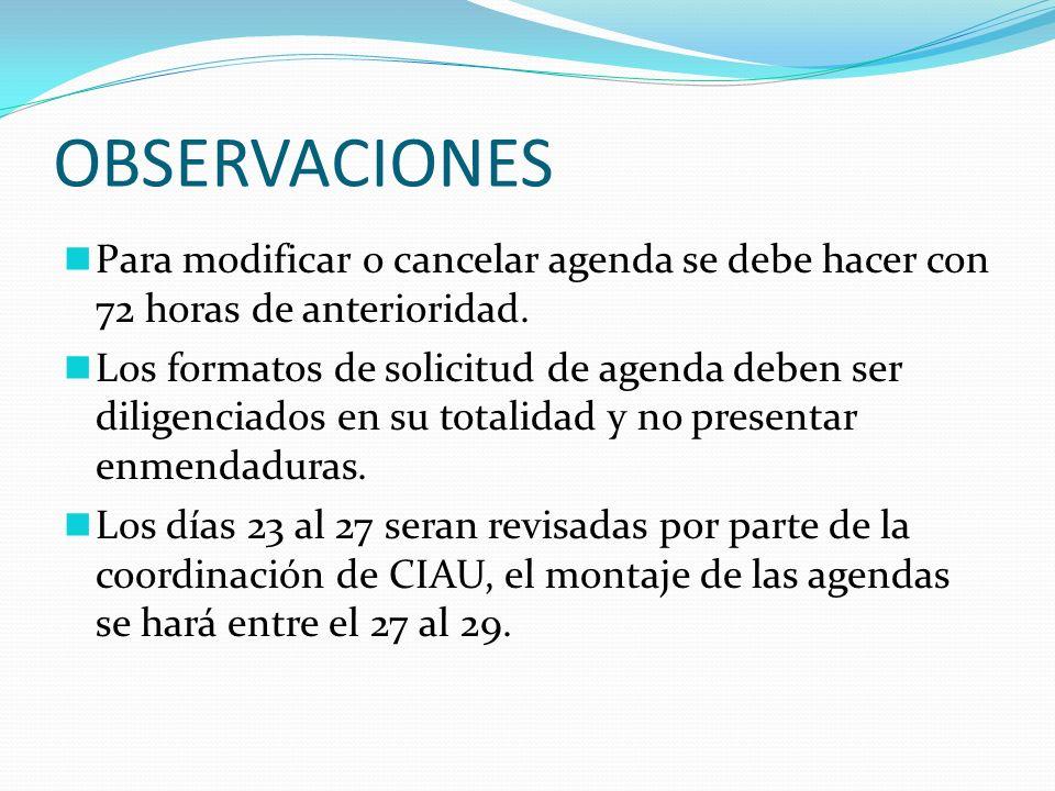 OBSERVACIONES Para modificar o cancelar agenda se debe hacer con 72 horas de anterioridad. Los formatos de solicitud de agenda deben ser diligenciados