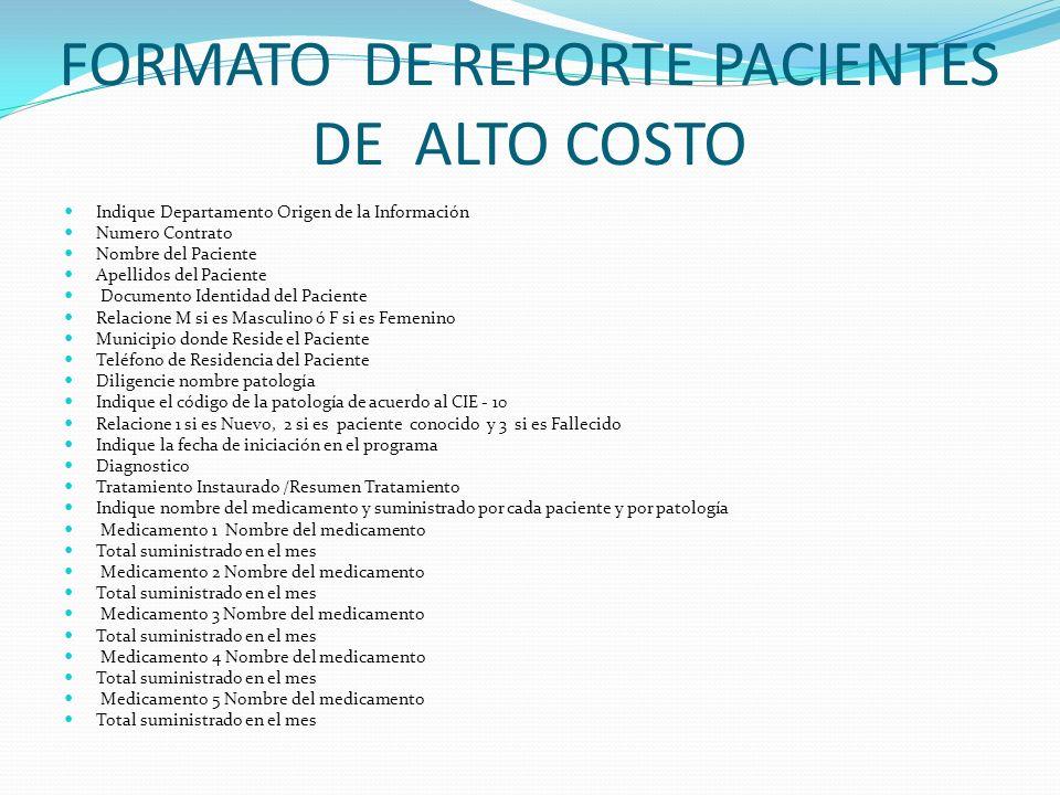 FORMATO DE REPORTE PACIENTES DE ALTO COSTO Indique Departamento Origen de la Información Numero Contrato Nombre del Paciente Apellidos del Paciente Do