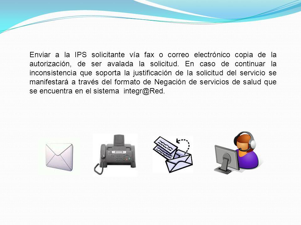 Enviar a la IPS solicitante vía fax o correo electrónico copia de la autorización, de ser avalada la solicitud. En caso de continuar la inconsistencia